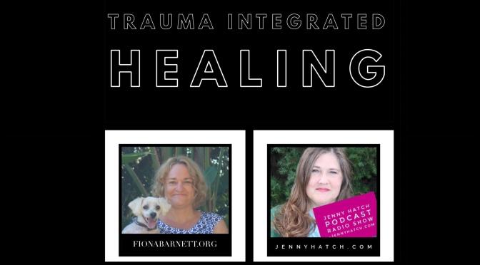Fiona Barnett – Trauma Integrated Healing @JennyHatch Podcast Radio Show